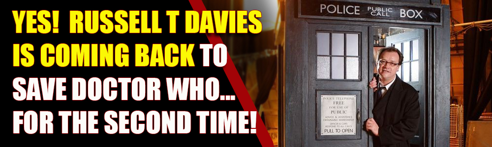 Yes! Russell T Davies is returning as showrunner to save Doctor Who (again)
