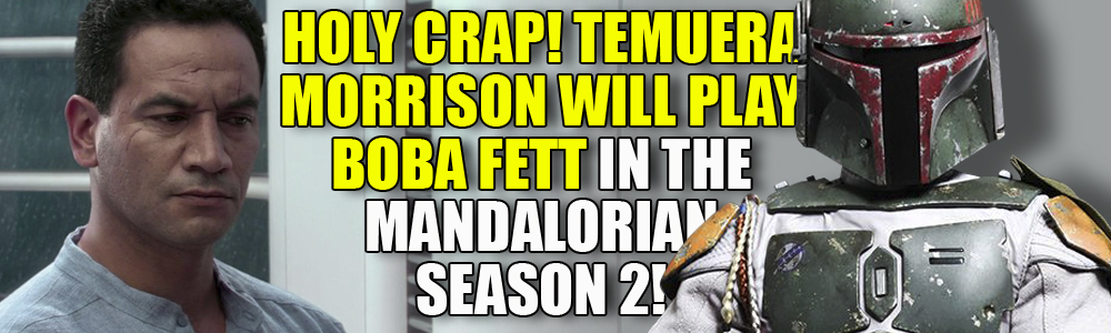 Oh my god! Temuera Morrison will play Boba Fett in The Mandalorian Season 2