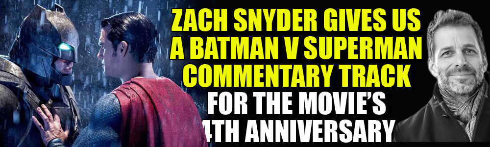 WATCH: Zach Snyder has released a Director's Commentary for Batman V Superman's fourth anniversary