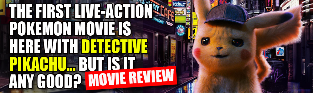 MOVIE REVIEW: FTN reviews Pokemon: Detective Pikachu