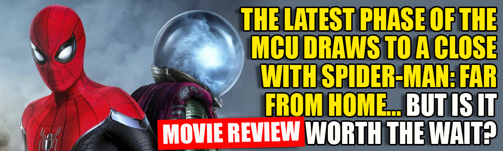 MOVIE REVIEW: FTN reviews Spider-man: Far From Home