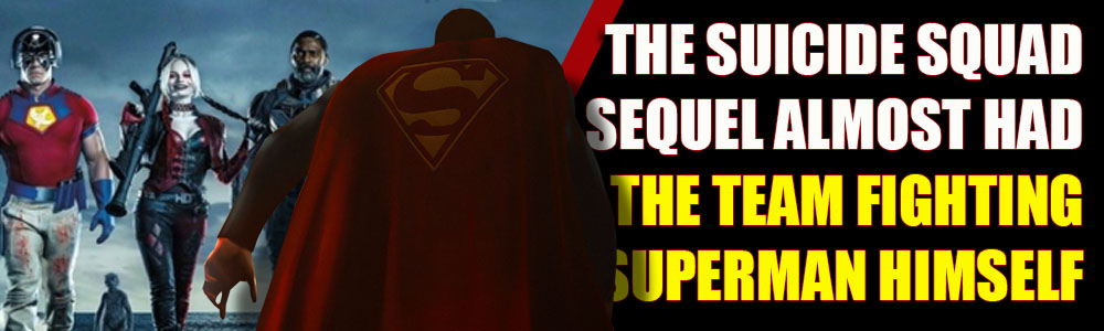 James Gunn's The Suicide Squad almost had the team facing off against a mind-controlled Superman