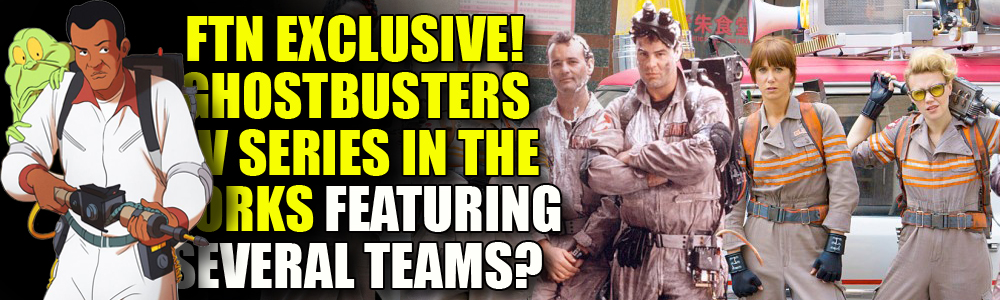 FTN EXCLUSIVE: Ghostbusters massive TV series reportedly in the works!