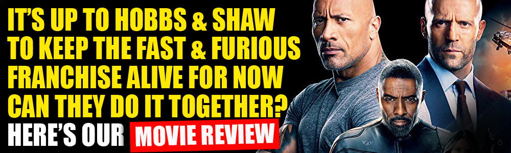 MOVIE REVIEW: FTN reviews Fast and Furious: Hobbs & Shaw
