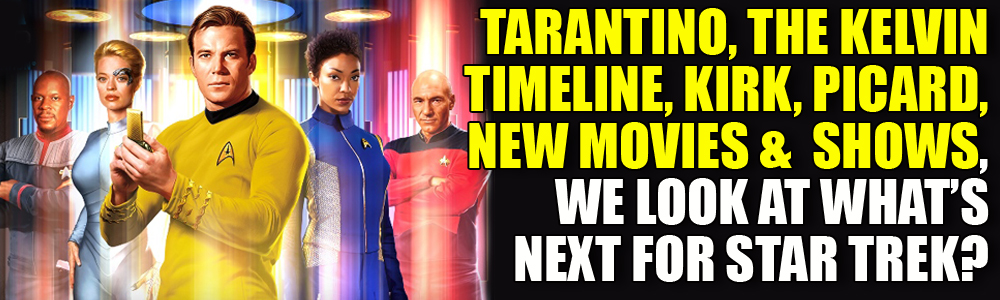 New Star Trek movie reboot, Tarantino stepping back and a Spock and Pike series? Here's all the details