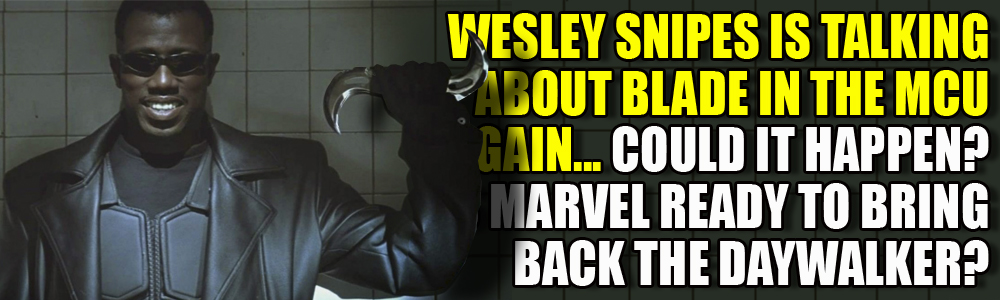 Wesley Snipes says he's still talking to Marvel about bringing Blade back…