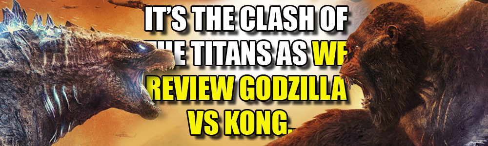 MOVIE REVIEW: FTN reviews Godzilla Vs Kong