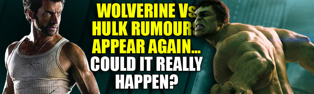 Hulk Vs Wolverine movie rumours are back… could this really happen?