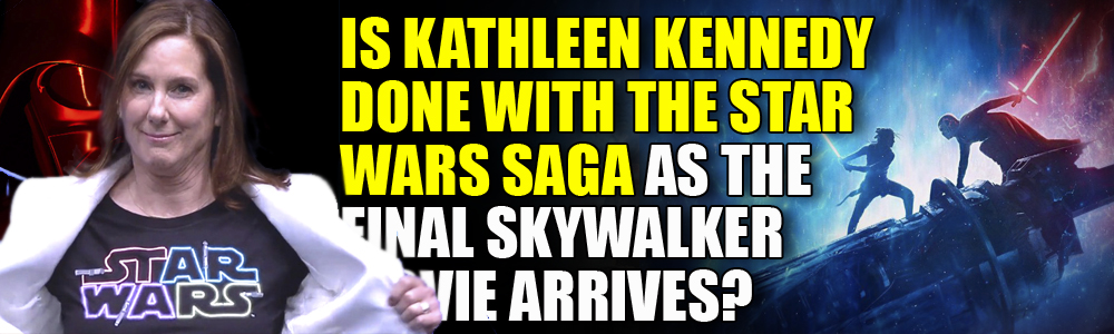 Given recent – and upcoming events – is Kathleen Kennedy finished with Star Wars?