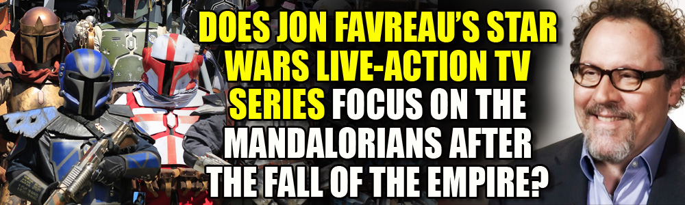 Jon Favreau's Star Wars TV series to cost $1m per episode. And will it focus on Mandalorians?