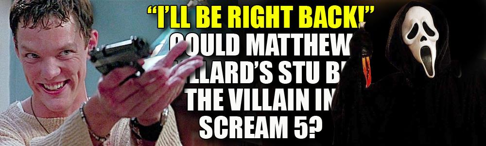 We break down why Matthew Lillard's Stu Macher may be the villain in Scream 5