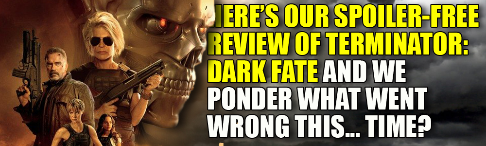 MOVIE REVIEW: Spoilerific review and analysis of Terminator: Dark Fate